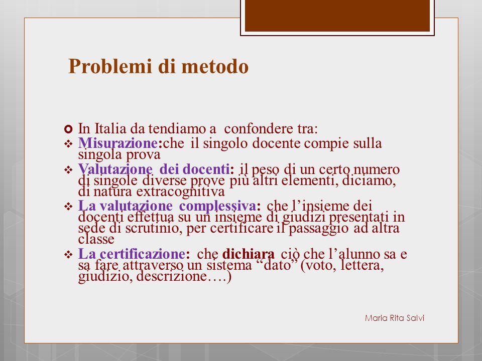 La Problemi di metodo  In Italia da tendiamo a confondere tra:  Misurazione:che il singolo docente compie sulla singola prova  Valutazione dei doce