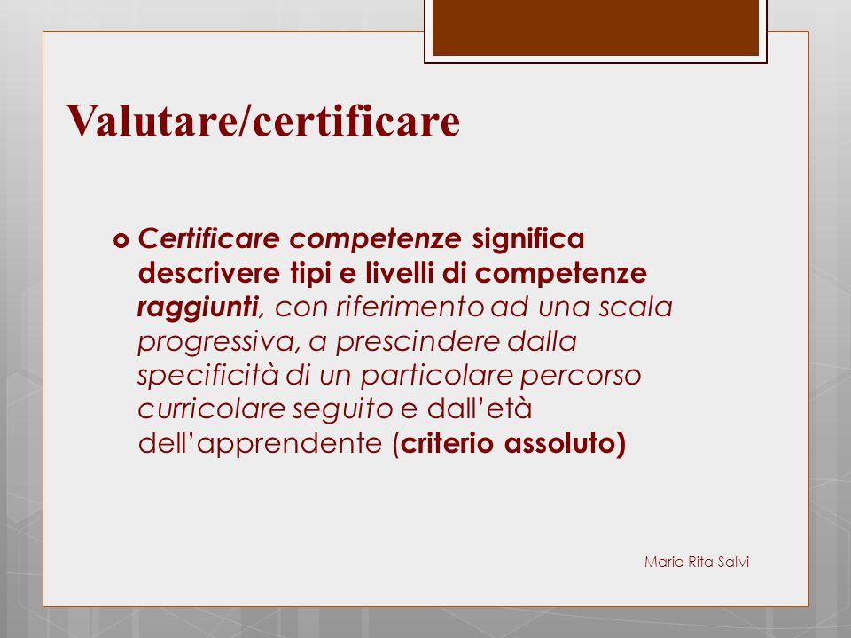  Certificare competenze significa descrivere tipi e livelli di competenze raggiunti, con riferimento ad una scala progressiva, a prescindere dalla sp