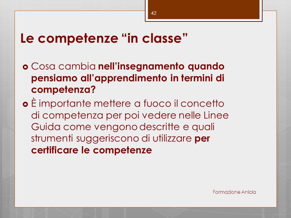 """Le competenze """"in classe""""  Cosa cambia nell'insegnamento quando pensiamo all'apprendimento in termini di competenza?  È importante mettere a fuoco i"""