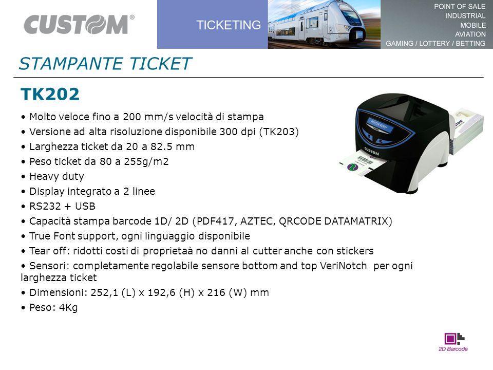 TK202 STAMPANTE TICKET Molto veloce fino a 200 mm/s velocità di stampa Versione ad alta risoluzione disponibile 300 dpi (TK203) Larghezza ticket da 20