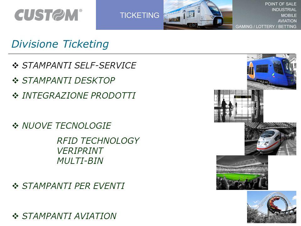 Divisione Ticketing  STAMPANTI SELF-SERVICE  STAMPANTI DESKTOP  INTEGRAZIONE PRODOTTI  NUOVE TECNOLOGIE RFID TECHNOLOGY VERIPRINT MULTI-BIN  STAMPANTI PER EVENTI  STAMPANTI AVIATION