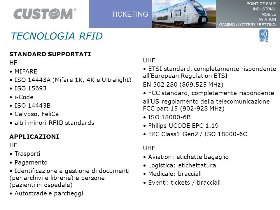 TECNOLOGIA RFID STANDARD SUPPORTATI HF MIFARE ISO 14443A (Mifare 1K, 4K e Ultralight) ISO 15693 i-Code ISO 14443B Calypso, FeliCa altri minori RFID st