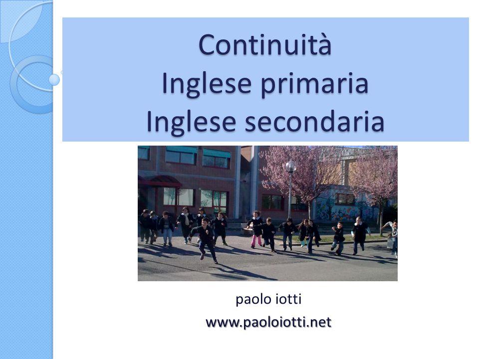 Continuità Inglese primaria Inglese secondaria paolo iottiwww.paoloiotti.net