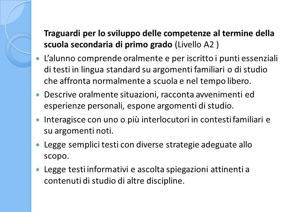 Traguardi per lo sviluppo delle competenze al termine della scuola secondaria di primo grado (Livello A2 ) L'alunno comprende oralmente e per iscritto
