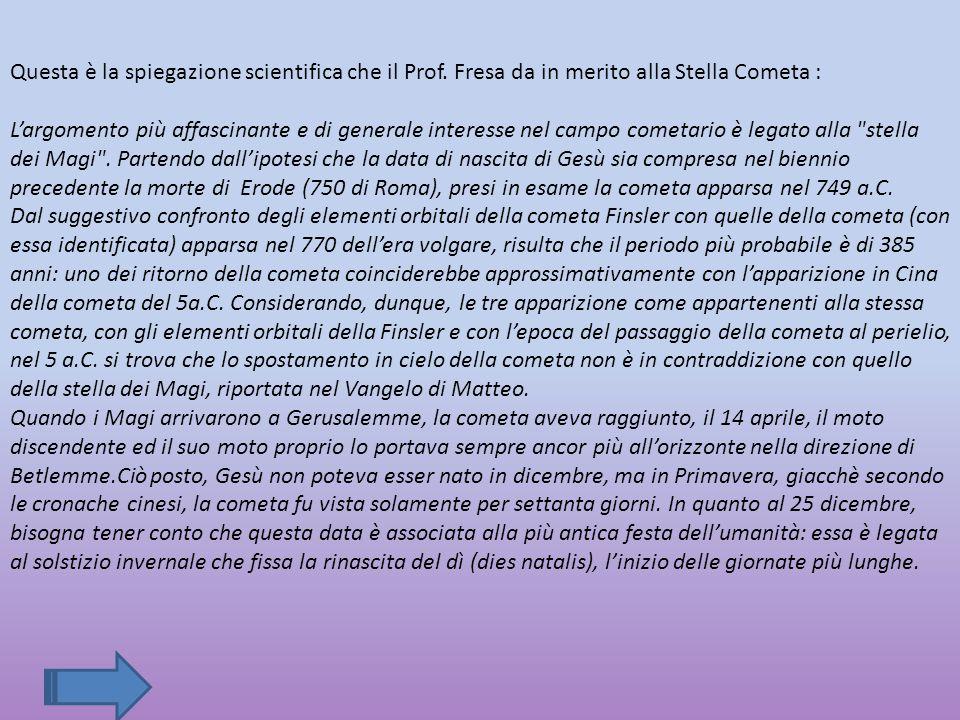 Questa è la spiegazione scientifica che il Prof. Fresa da in merito alla Stella Cometa : L'argomento più affascinante e di generale interesse nel camp