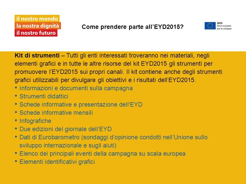 Kit di strumenti – Tutti gli enti interessati troveranno nei materiali, negli elementi grafici e in tutte le altre risorse del kit EYD2015 gli strumenti per promuovere l'EYD2015 sui propri canali.
