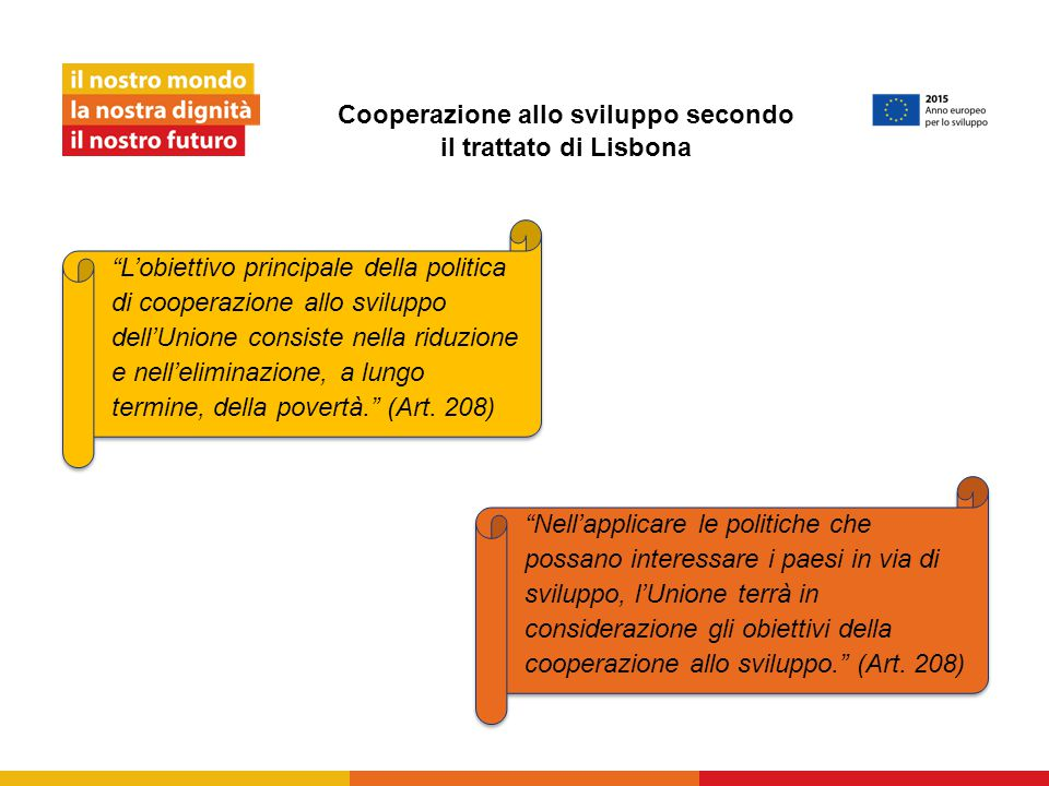 """Cooperazione allo sviluppo secondo il trattato di Lisbona """"L'obiettivo principale della politica di cooperazione allo sviluppo dell'Unione consiste ne"""