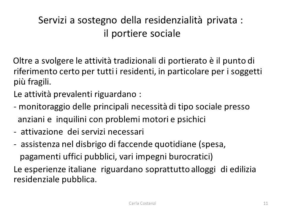 Servizi a sostegno della residenzialità privata : il portiere sociale Oltre a svolgere le attività tradizionali di portierato è il punto di riferimento certo per tutti i residenti, in particolare per i soggetti più fragili.