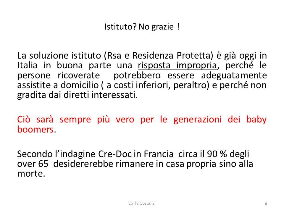 Istituto? No grazie ! La soluzione istituto (Rsa e Residenza Protetta) è già oggi in Italia in buona parte una risposta impropria, perché le persone r