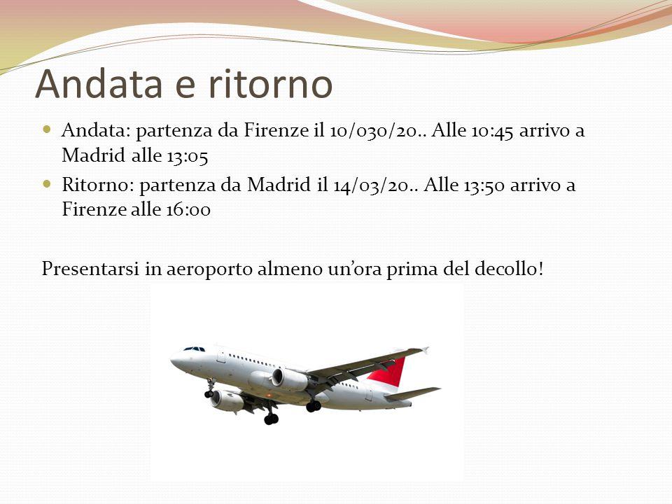 Andata e ritorno Andata: partenza da Firenze il 10/030/20.. Alle 10:45 arrivo a Madrid alle 13:05 Ritorno: partenza da Madrid il 14/03/20.. Alle 13:50