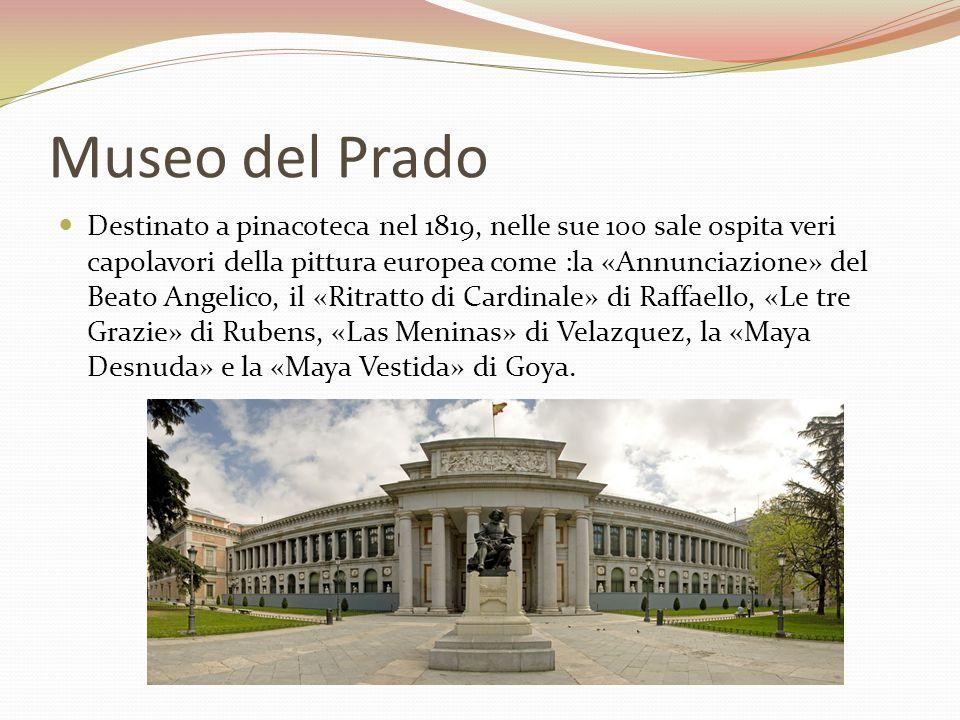 Museo del Prado Destinato a pinacoteca nel 1819, nelle sue 100 sale ospita veri capolavori della pittura europea come :la «Annunciazione» del Beato An