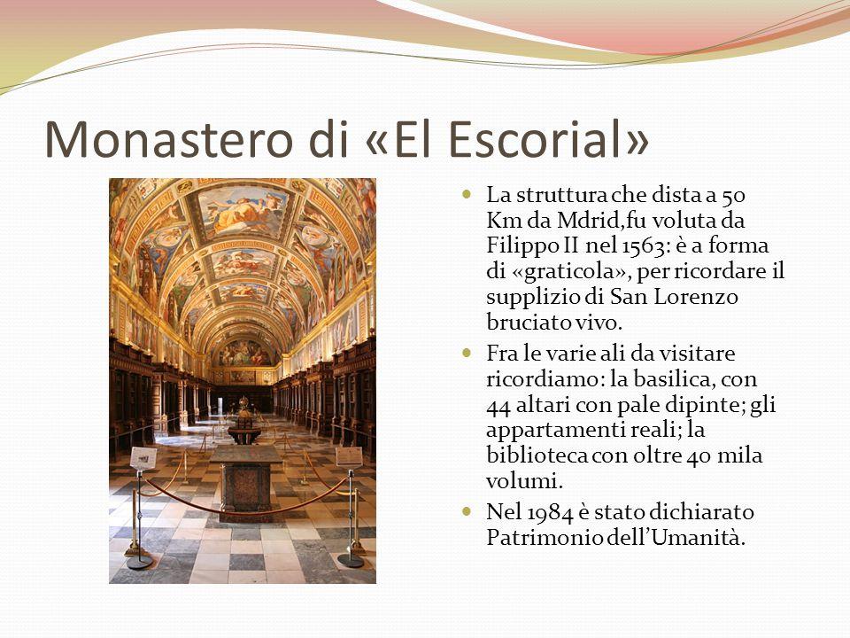Monastero di «El Escorial» La struttura che dista a 50 Km da Mdrid,fu voluta da Filippo II nel 1563: è a forma di «graticola», per ricordare il suppli