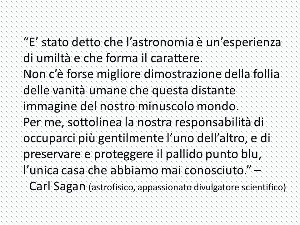 E' stato detto che l'astronomia è un'esperienza di umiltà e che forma il carattere.