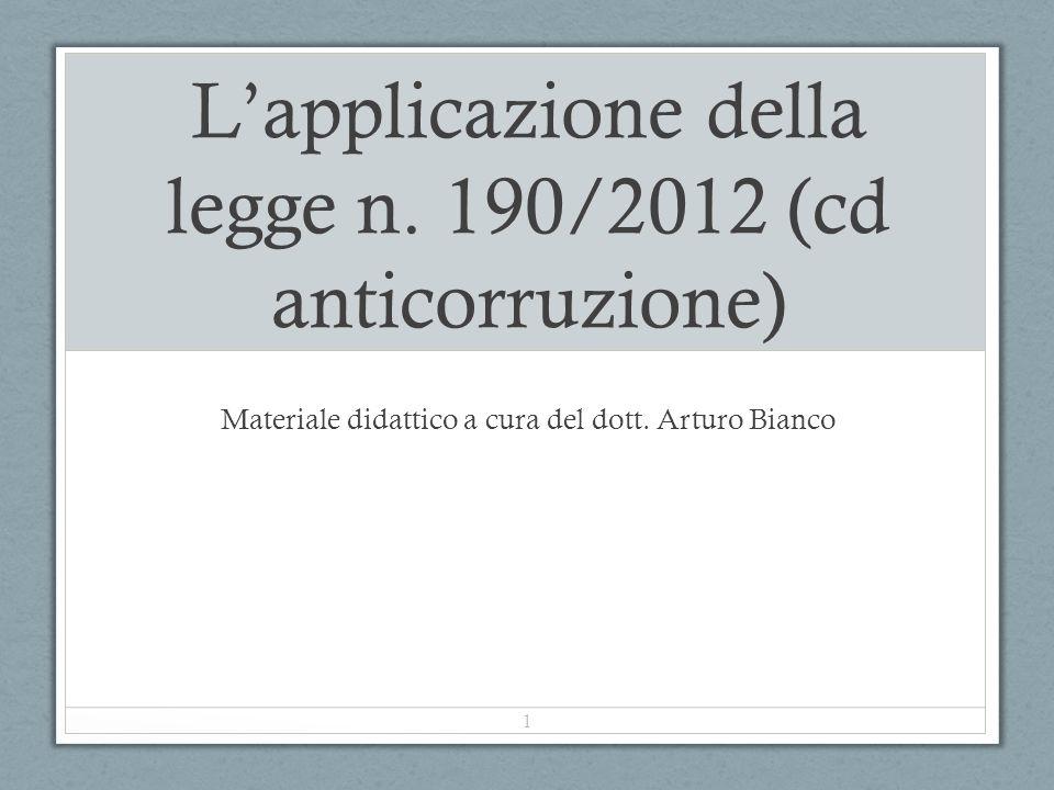 L'applicazione della legge n. 190/2012 (cd anticorruzione) Materiale didattico a cura del dott. Arturo Bianco 1