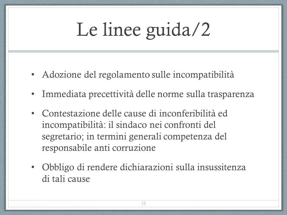 Le linee guida/2 Adozione del regolamento sulle incompatibilità Immediata precettività delle norme sulla trasparenza Contestazione delle cause di inco