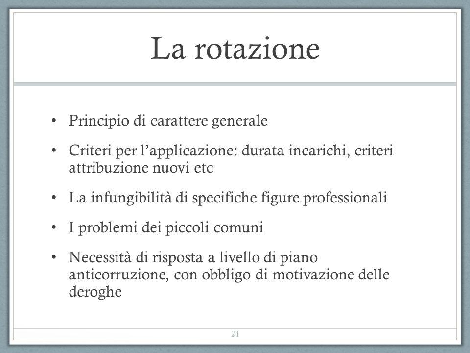 La rotazione Principio di carattere generale Criteri per l'applicazione: durata incarichi, criteri attribuzione nuovi etc La infungibilità di specific