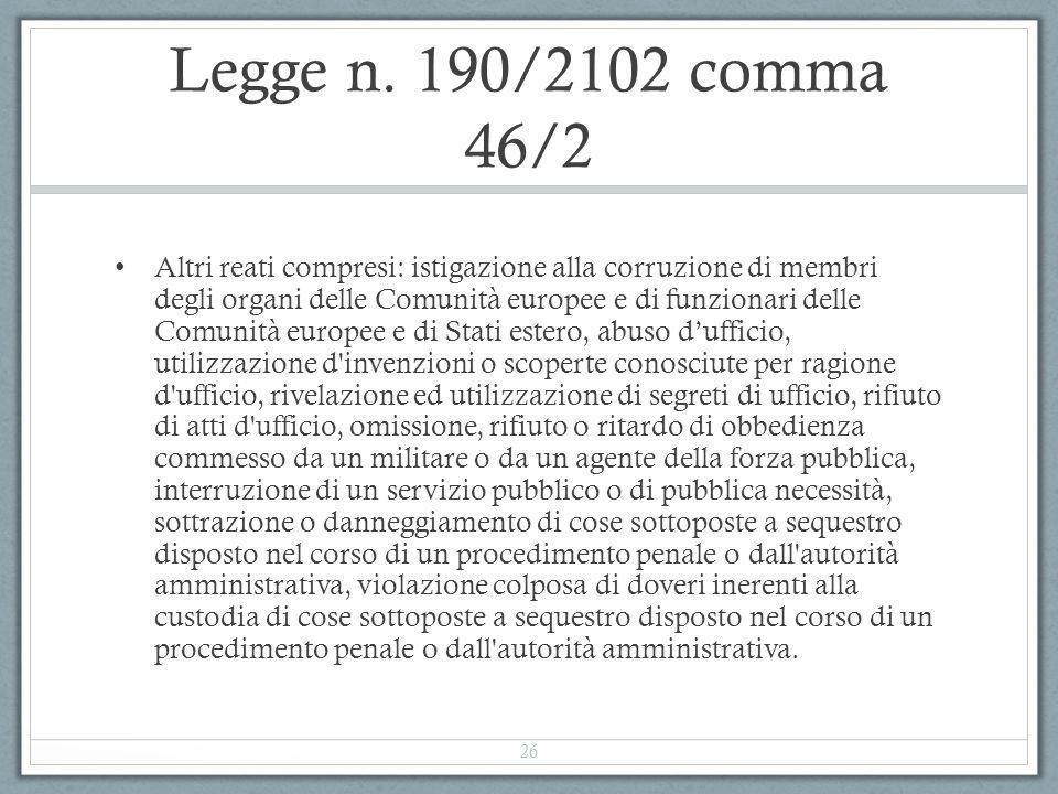 Legge n. 190/2102 comma 46/2 Altri reati compresi: istigazione alla corruzione di membri degli organi delle Comunità europee e di funzionari delle Com