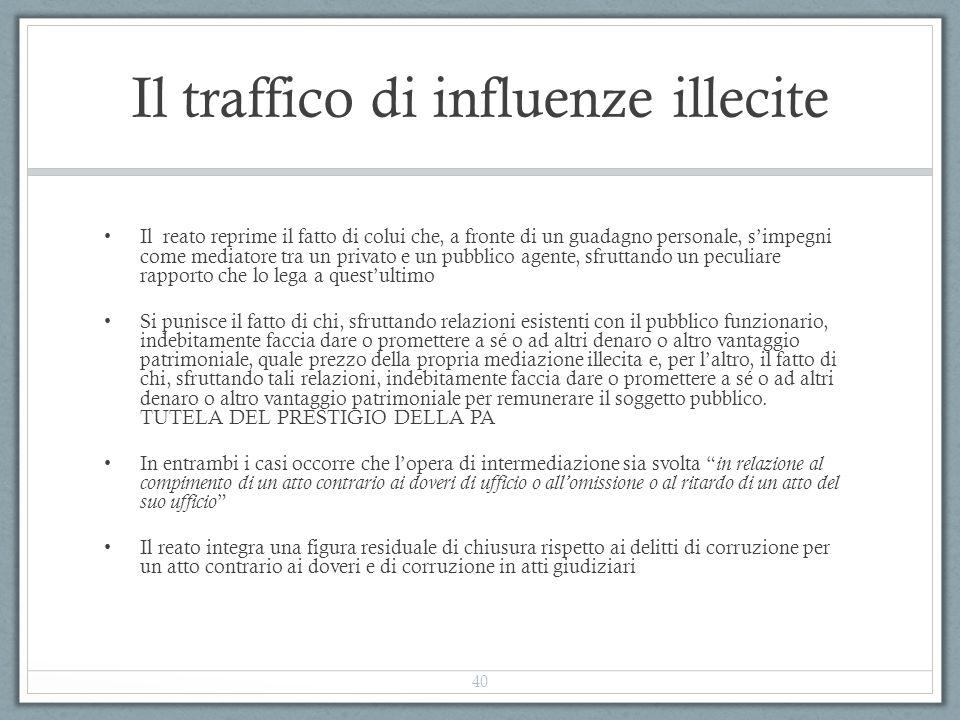Il traffico di influenze illecite Il reato reprime il fatto di colui che, a fronte di un guadagno personale, s'impegni come mediatore tra un privato e