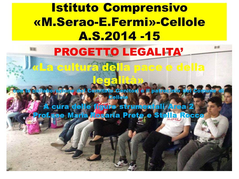 Istituto Comprensivo «M.Serao-E.Fermi»-Cellole A.S.2014 -15 PROGETTO LEGALITA' «La cultura della pace e della legalità» con la collaborazione del Comi