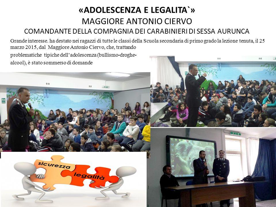 «ADOLESCENZA E LEGALITA`» MAGGIORE ANTONIO CIERVO COMANDANTE DELLA COMPAGNIA DEI CARABINIERI DI SESSA AURUNCA Grande interesse.