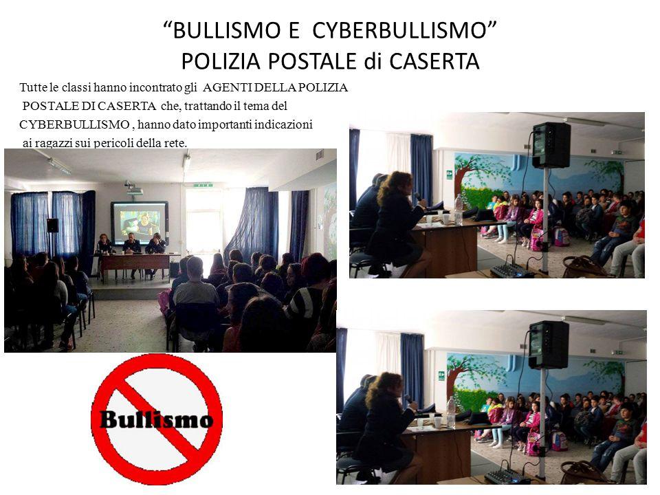 BULLISMO E CYBERBULLISMO POLIZIA POSTALE di CASERTA Tutte le classi hanno incontrato gli AGENTI DELLA POLIZIA POSTALE DI CASERTA che, trattando il tema del CYBERBULLISMO, hanno dato importanti indicazioni ai ragazzi sui pericoli della rete.