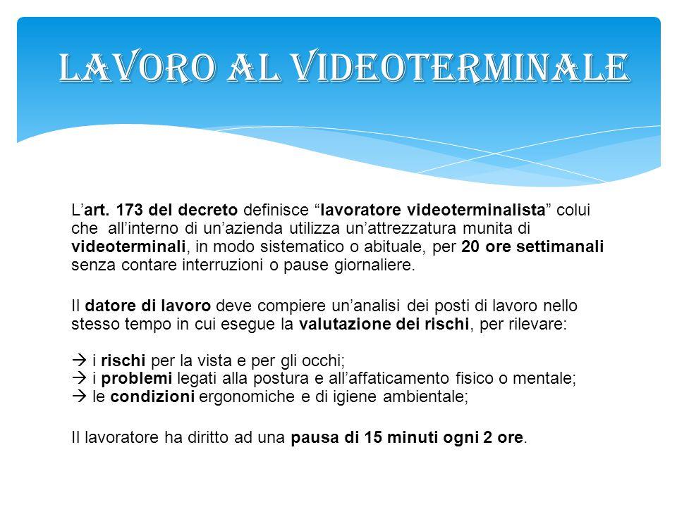 """L'art. 173 del decreto definisce """"lavoratore videoterminalista"""" colui che all'interno di un'azienda utilizza un'attrezzatura munita di videoterminali,"""