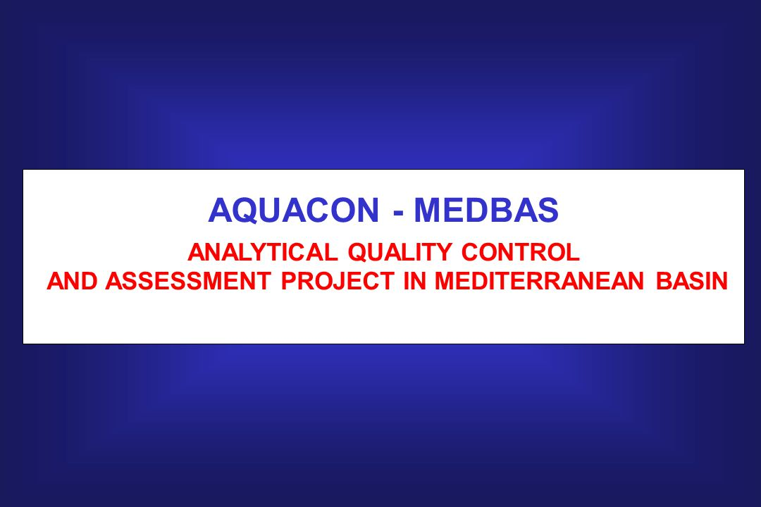 AQUACON - MEDBAS ANALYTICAL QUALITY CONTROL AND ASSESSMENT PROJECT IN MEDITERRANEAN BASIN