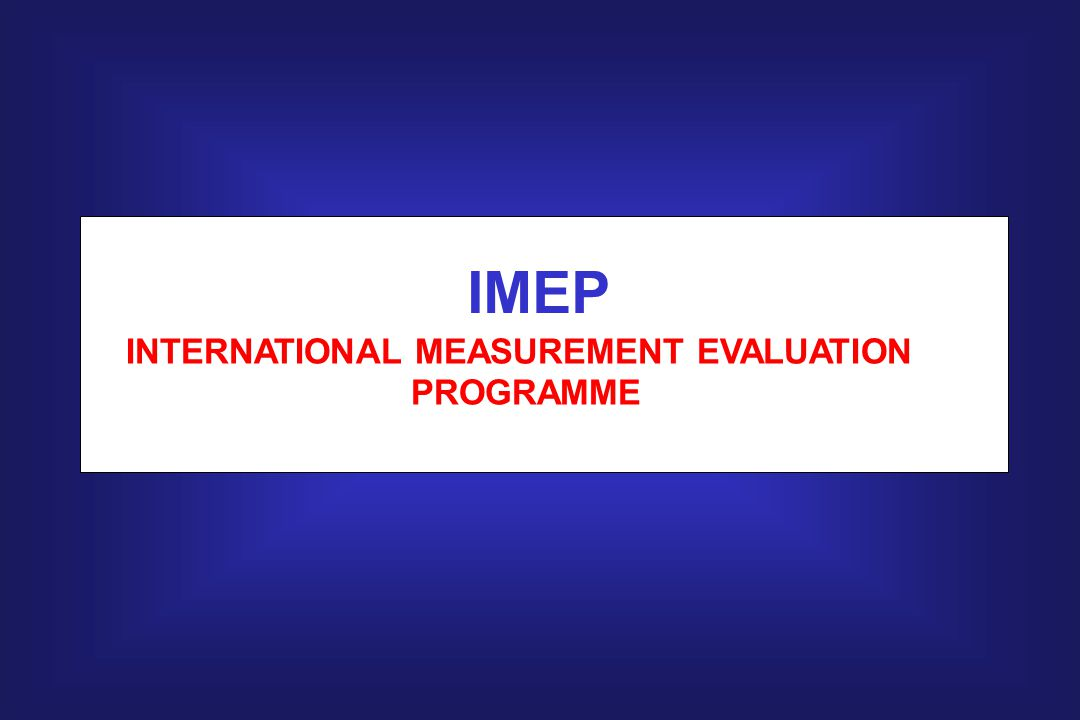 IMEP INTERNATIONAL MEASUREMENT EVALUATION PROGRAMME