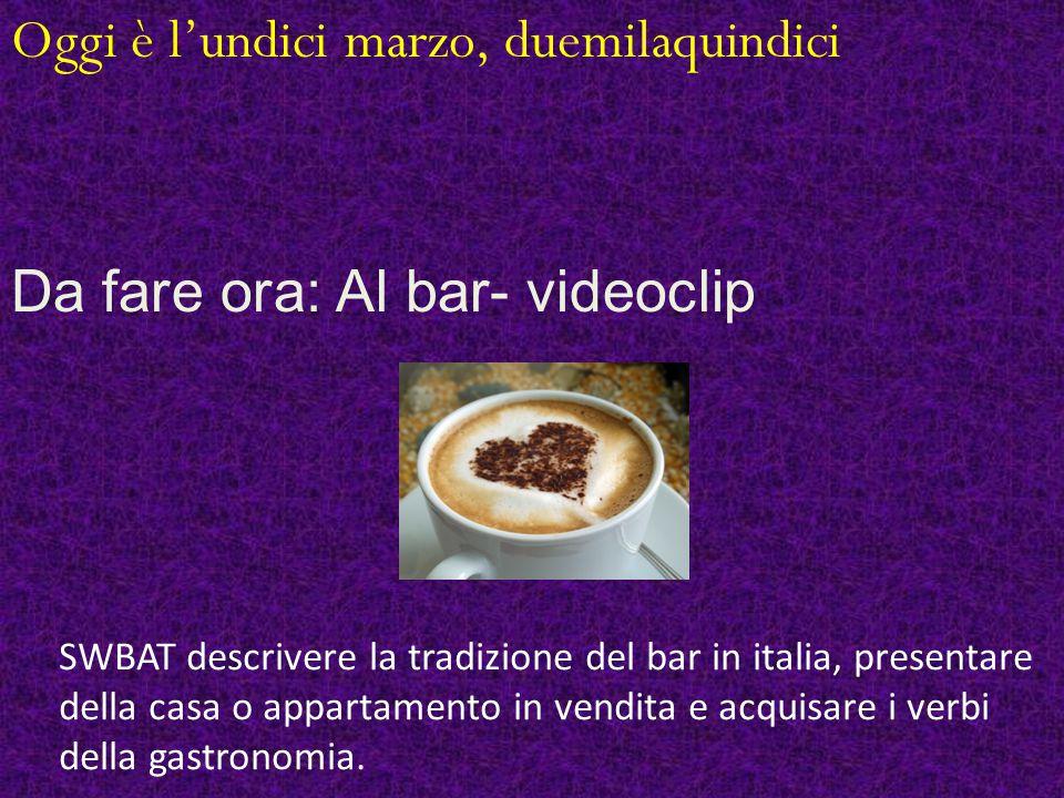 Textbook p.152 read and answer #1-5 Ripassiamo il compito SWBAT descrivere la tradizione del bar in italia, presentare della casa o appartamento in vendita e acquisare i verbi della gastronomia.