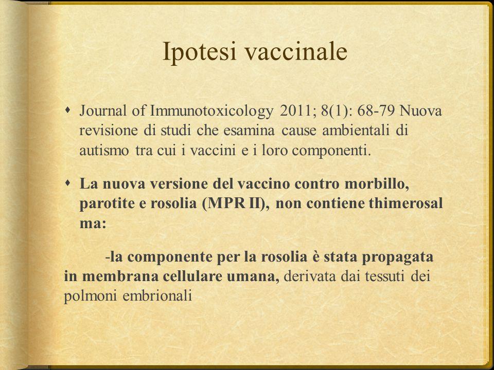 Ipotesi vaccinale  Journal of Immunotoxicology 2011; 8(1): 68-79 Nuova revisione di studi che esamina cause ambientali di autismo tra cui i vaccini e