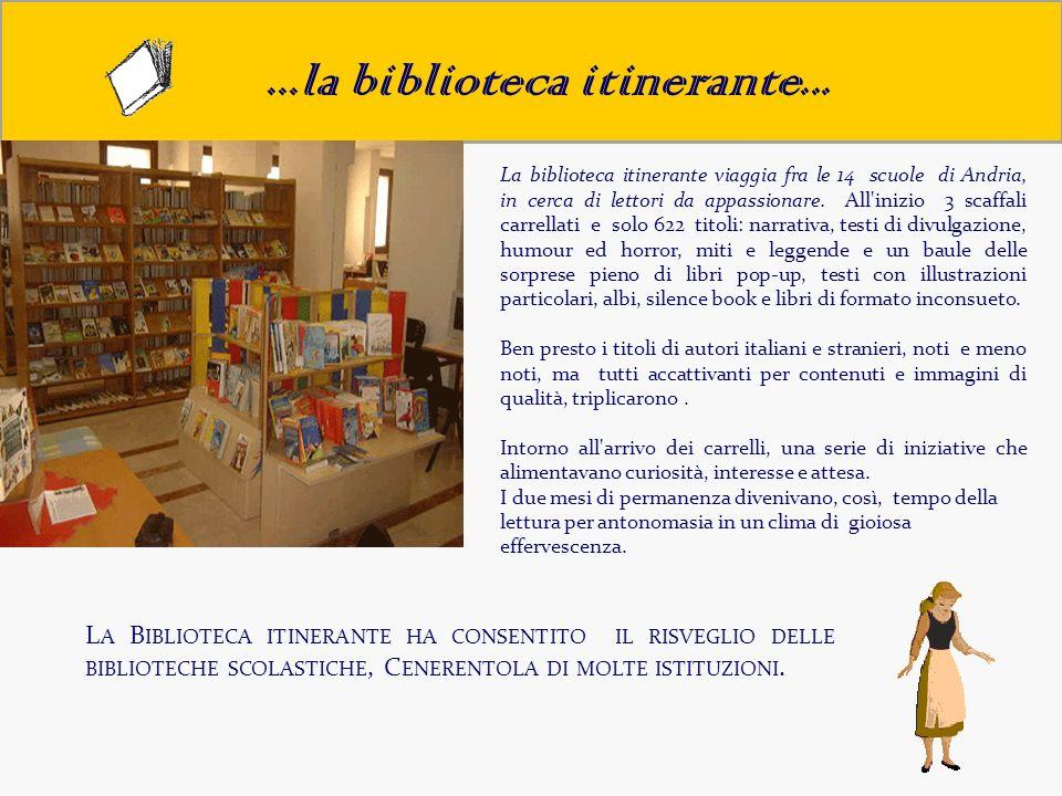 ...la biblioteca itinerante... La biblioteca itinerante viaggia fra le 14 scuole di Andria, in cerca di lettori da appassionare. All'inizio 3 scaffali