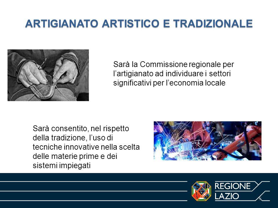 ARTIGIANATO ARTISTICO E TRADIZIONALE 6 Sarà la Commissione regionale per l'artigianato ad individuare i settori significativi per l'economia locale Sarà consentito, nel rispetto della tradizione, l'uso di tecniche innovative nella scelta delle materie prime e dei sistemi impiegati