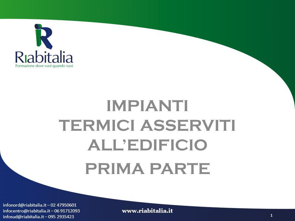 IMPIANTI TERMICI ASSERVITI ALL'EDIFICIO PRIMA PARTE infonord@riabitalia.it – 02 47950601 infocentro@riabitalia.it – 06 91712093 infosud@riabitalia.it