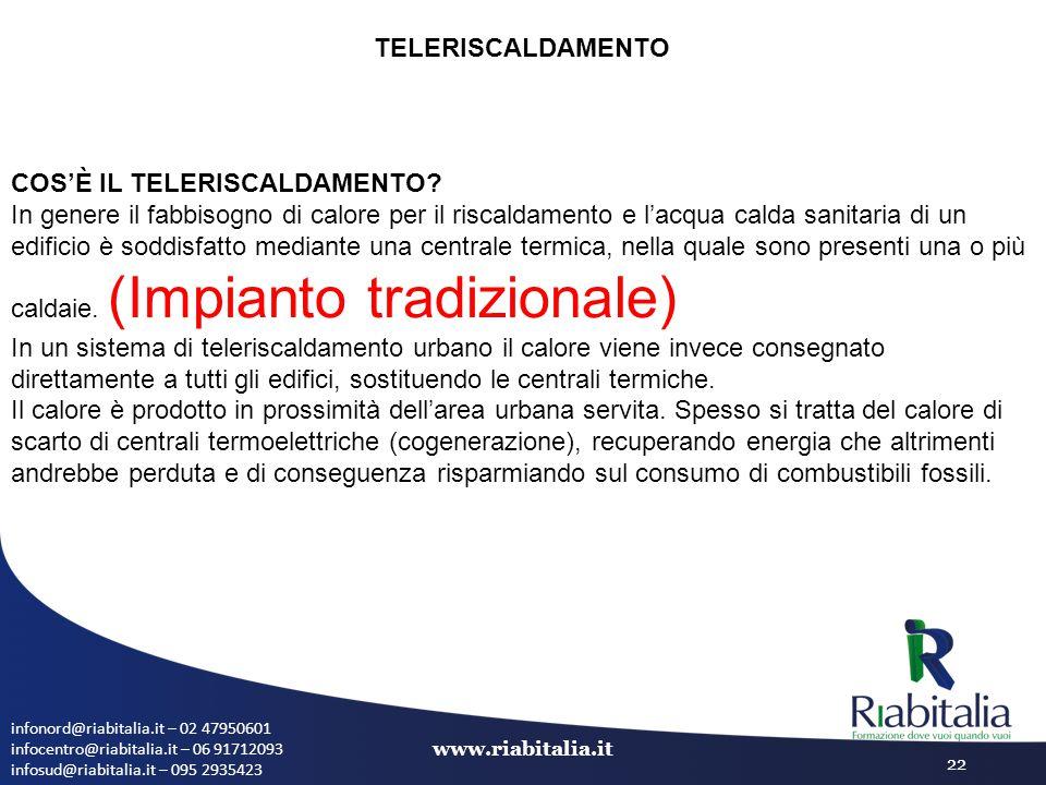 infonord@riabitalia.it – 02 47950601 infocentro@riabitalia.it – 06 91712093 infosud@riabitalia.it – 095 2935423 www.riabitalia.it 22 TELERISCALDAMENTO
