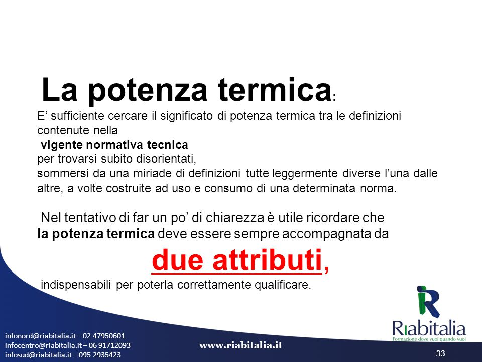 infonord@riabitalia.it – 02 47950601 infocentro@riabitalia.it – 06 91712093 infosud@riabitalia.it – 095 2935423 www.riabitalia.it 33 La potenza termic