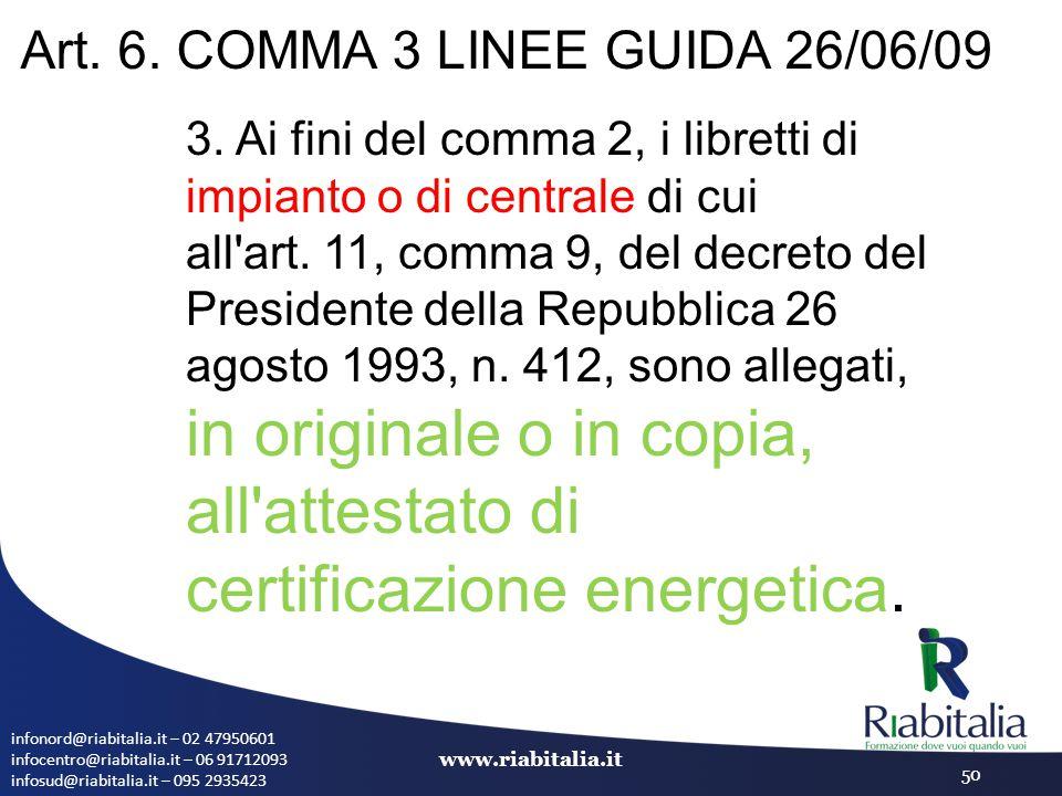 infonord@riabitalia.it – 02 47950601 infocentro@riabitalia.it – 06 91712093 infosud@riabitalia.it – 095 2935423 www.riabitalia.it 50 Art. 6. COMMA 3 L