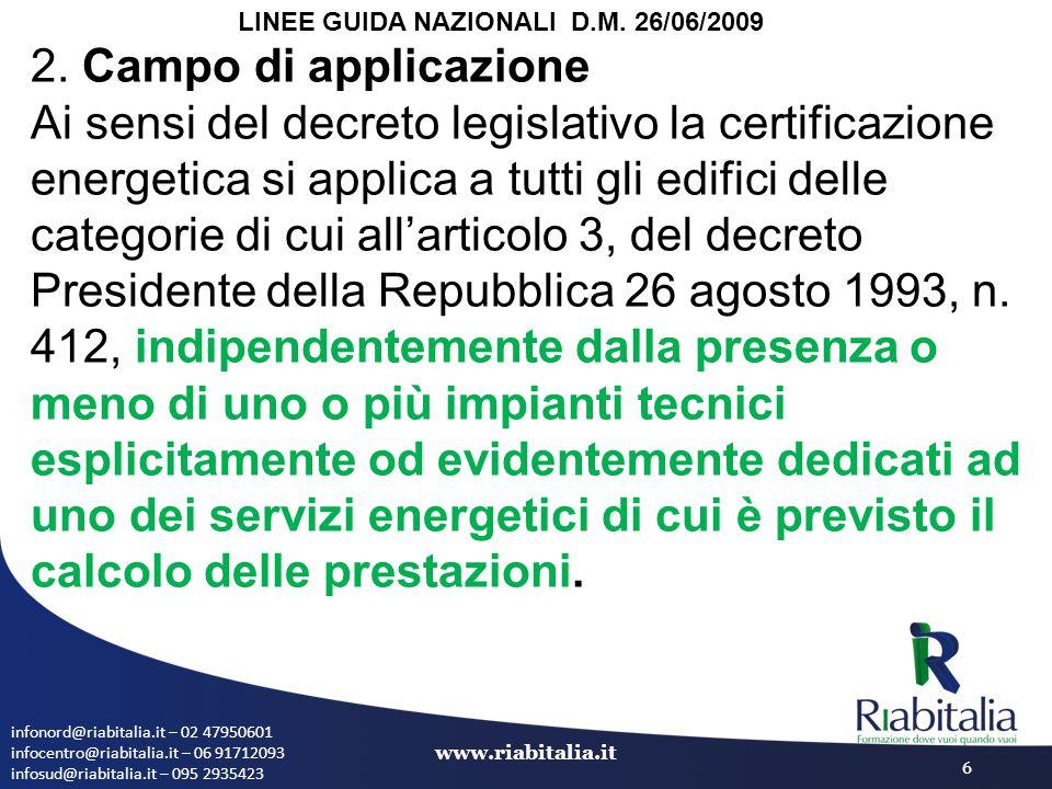 infonord@riabitalia.it – 02 47950601 infocentro@riabitalia.it – 06 91712093 infosud@riabitalia.it – 095 2935423 www.riabitalia.it 6 2. Campo di applic