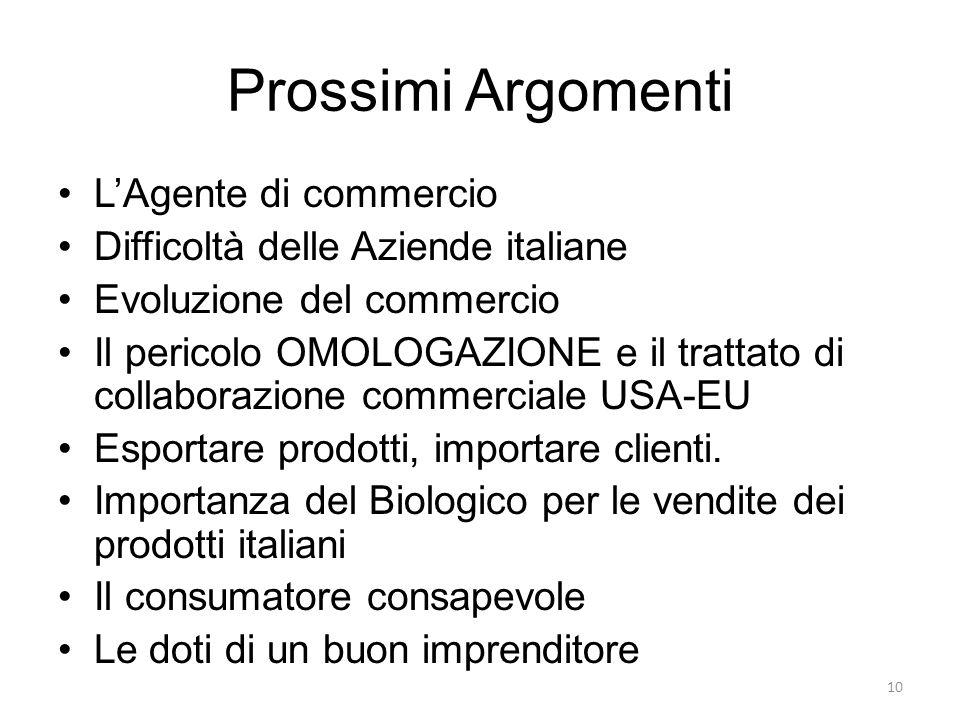 Prossimi Argomenti L'Agente di commercio Difficoltà delle Aziende italiane Evoluzione del commercio Il pericolo OMOLOGAZIONE e il trattato di collabor