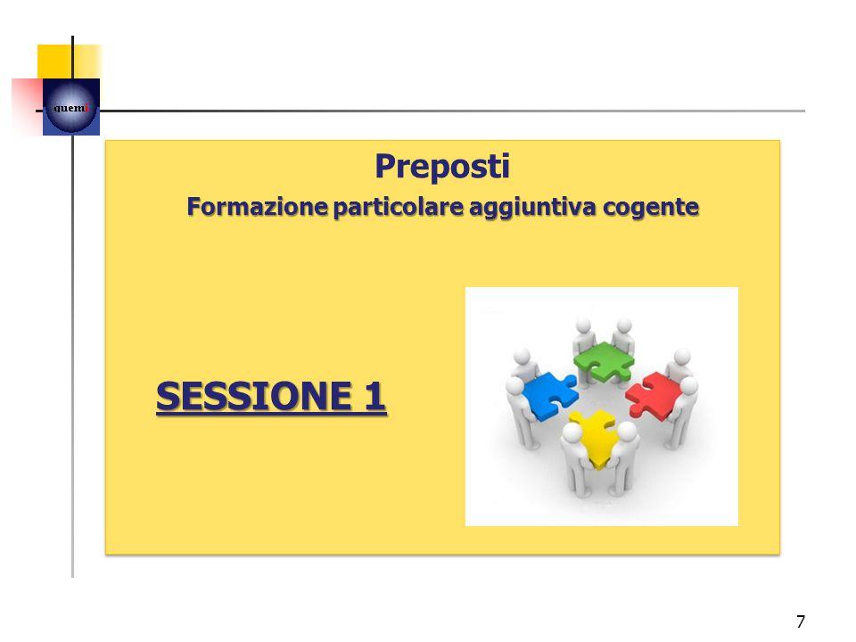 7 Preposti Formazione particolare aggiuntiva cogente SESSIONE 1 Preposti Formazione particolare aggiuntiva cogente SESSIONE 1