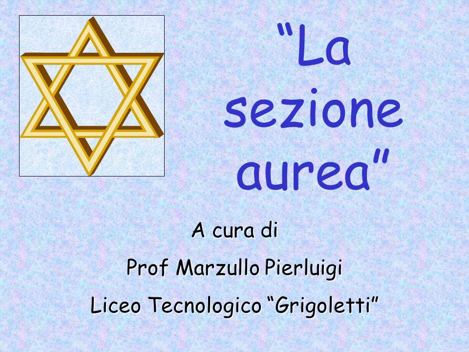"""""""La sezione aurea"""" A cura di Prof Marzullo Pierluigi Liceo Tecnologico """"Grigoletti"""""""