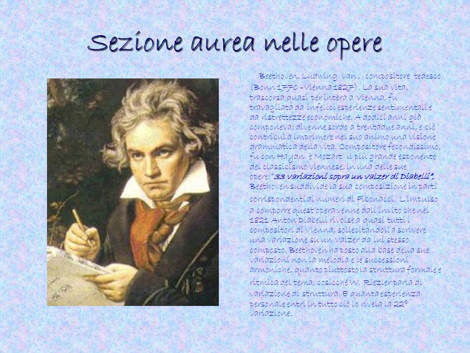 Sezione aurea nelle opere Beethoven, Ludwing van, compositore tedesco (Bonn 1770 -Vienna 1827). La sua vita, trascorsa quasi per intera a Vienna, fu t