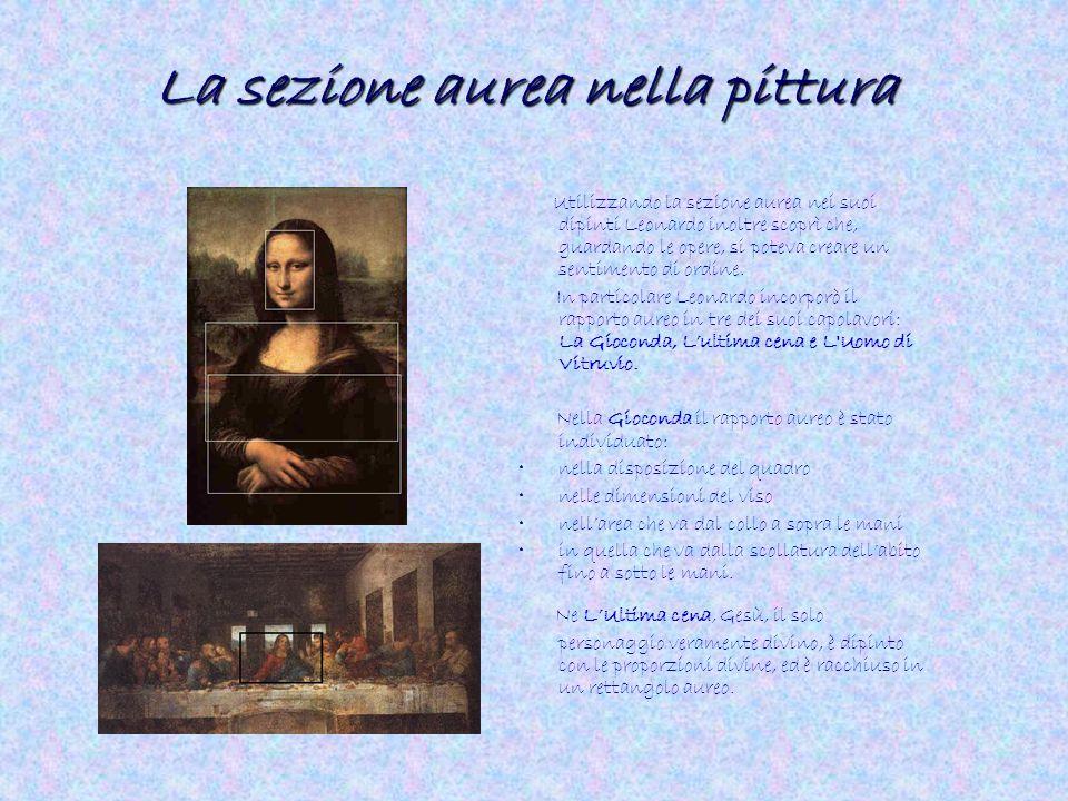 La sezione aurea nella pittura Utilizzando la sezione aurea nei suoi dipinti Leonardo inoltre scoprì che, guardando le opere, si poteva creare un sent