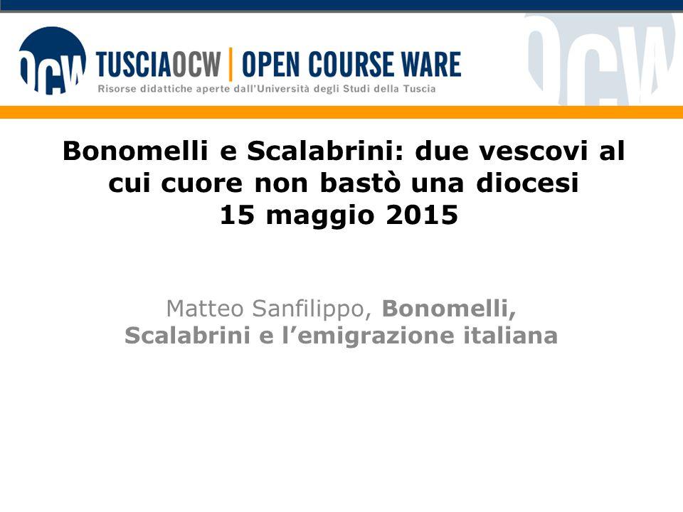 Bonomelli e Scalabrini: due vescovi al cui cuore non bastò una diocesi 15 maggio 2015 Matteo Sanfilippo, Bonomelli, Scalabrini e l'emigrazione italian