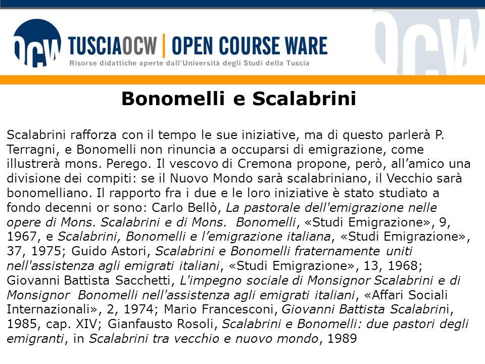 Bonomelli e Scalabrini Scalabrini rafforza con il tempo le sue iniziative, ma di questo parlerà P. Terragni, e Bonomelli non rinuncia a occuparsi di e