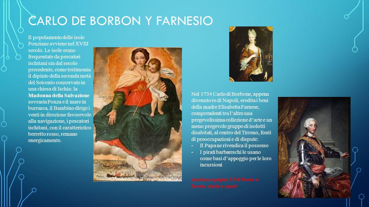 CARLO DE BORBON Y FARNESIO Il popolamento delle isole Ponziane avviene nel XVIII secolo.