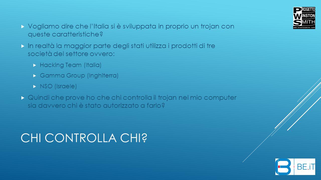 CHI CONTROLLA CHI?  Vogliamo dire che l'Italia si è sviluppata in proprio un trojan con queste caratteristiche?  In realtà la maggior parte degli st