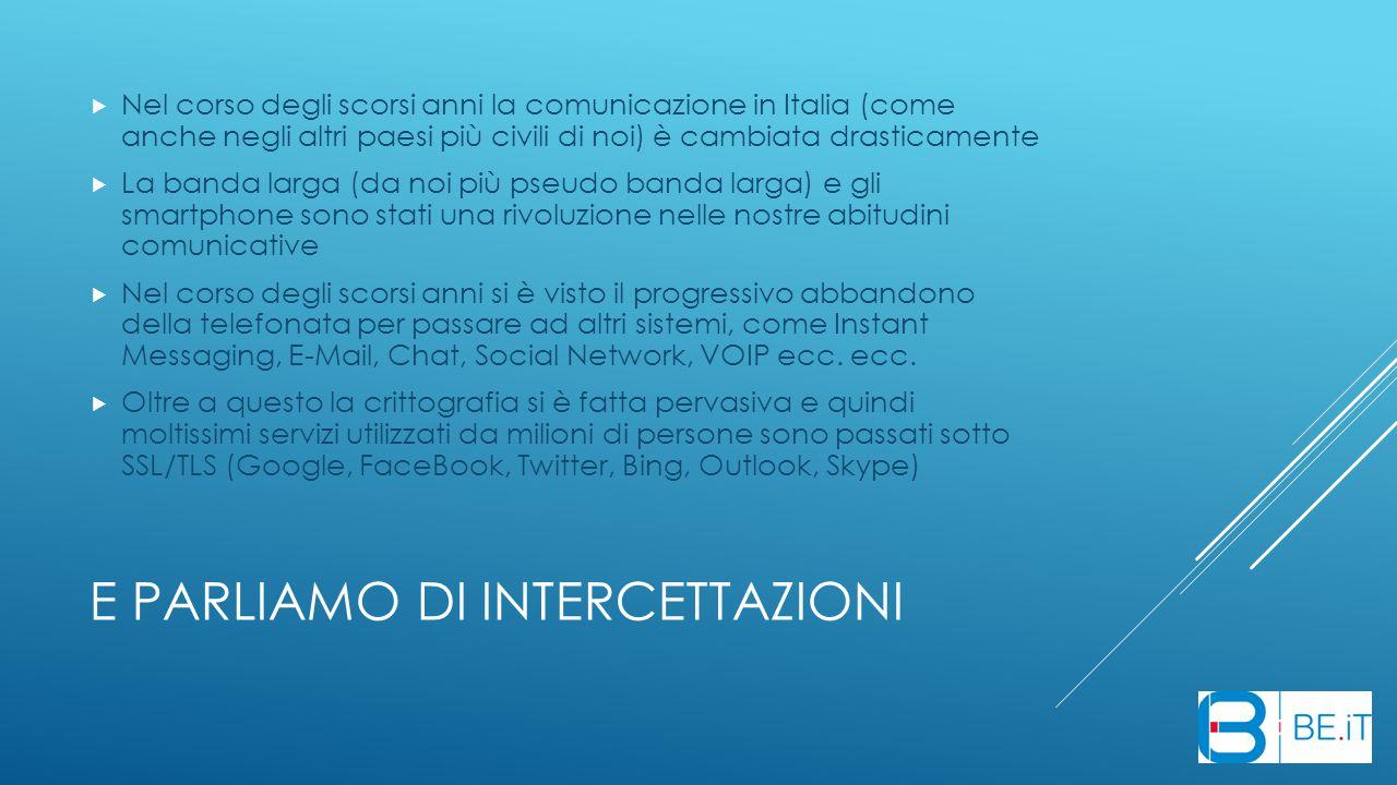 E PARLIAMO DI INTERCETTAZIONI  Nel corso degli scorsi anni la comunicazione in Italia (come anche negli altri paesi più civili di noi) è cambiata dra