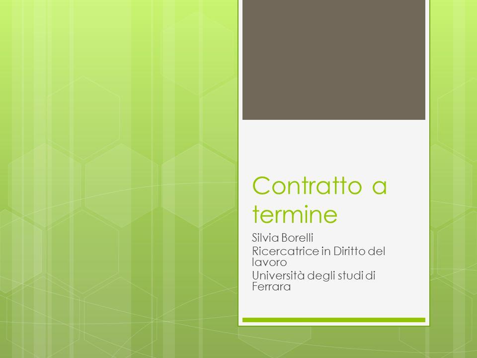 Contratto a termine Silvia Borelli Ricercatrice in Diritto del lavoro Università degli studi di Ferrara