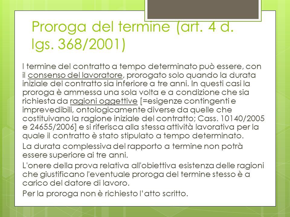 Proroga del termine (art. 4 d. lgs. 368/2001) l termine del contratto a tempo determinato può essere, con il consenso del lavoratore, prorogato solo q