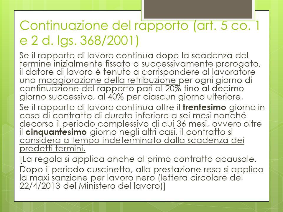 Continuazione del rapporto (art. 5 co. 1 e 2 d. lgs. 368/2001) Se il rapporto di lavoro continua dopo la scadenza del termine inizialmente fissato o s